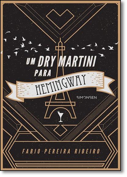 Dry Martini Para Hemingway, Um, livro de Fábio Pereira Ribeiro