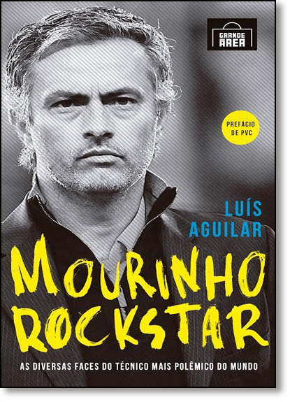 Mourinho Rockstar: As Diversas Faces do Técnico Mais Polêmico do Mundo, livro de Luís Aguilar