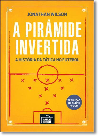 Pirâmide Invertida, A: A História da Tática no Futebol, livro de Jonathan Wilson