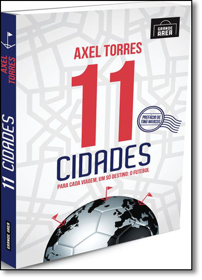 11 Cidades: Para Cada Viagem, um Só Destino: o Futebol, livro de Axel Torres