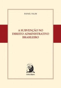 A subvenção no direito administrativo brasileiro, livro de Rafael Valim