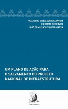 Um plano de ação para o salvamento do projeto nacional de infraestrutura, livro de Gilberto Bercovici, José Francisco Siqueira Neto, Walfrido Jorge Warde Junior