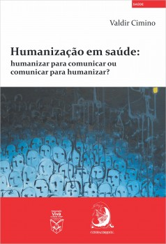 Humanização em saúde - Humanizar para comunicar ou comunicar para humanizar?, livro de Valdir Cimino