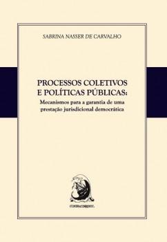 Processos coletivos e políticas públicas - Mecanismos para a garantia de uma prestação jurisdicional democrática, livro de Sabrina Nasser de Carvalho