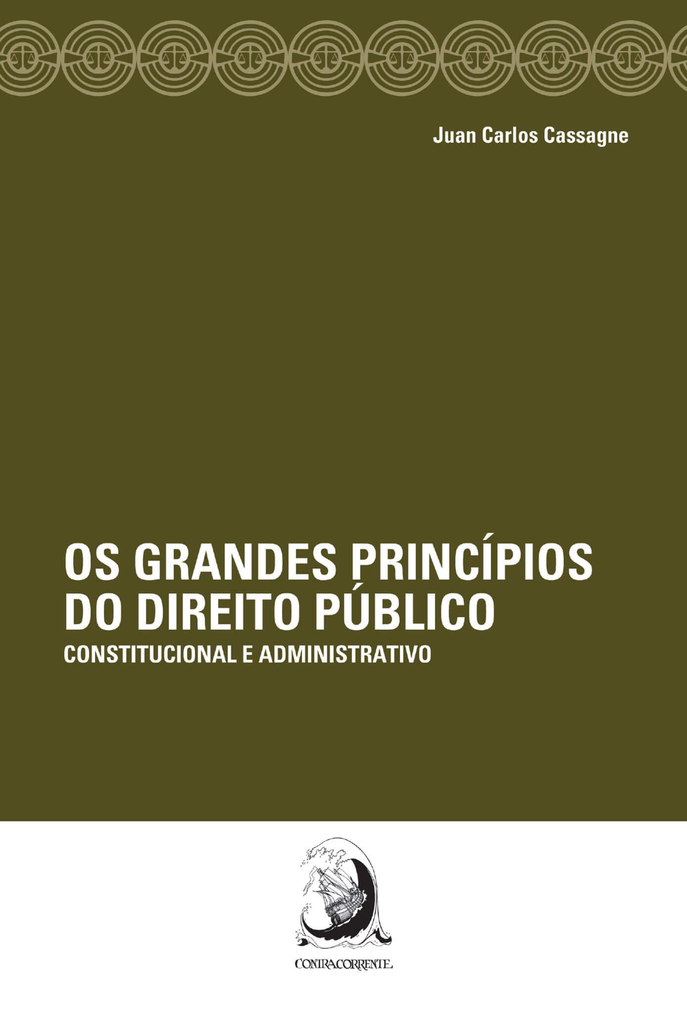 Os grandes princípios do direito público - Constitucional e administrativo, livro de Juan Carlos Cassagne