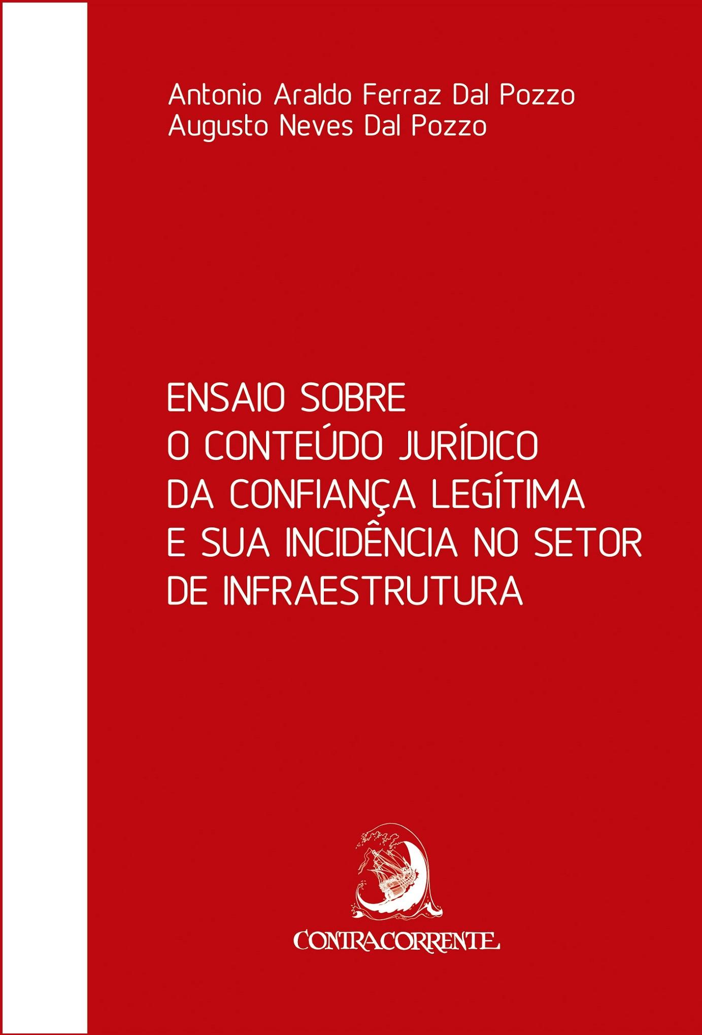 Ensaio sobre o conteúdo jurídico da confiança legítima e sua incidência no setor de infraestrutura, livro de Antonio Araldo Ferraz Dal Pozzo, Augusto Neves Dal Pozzo