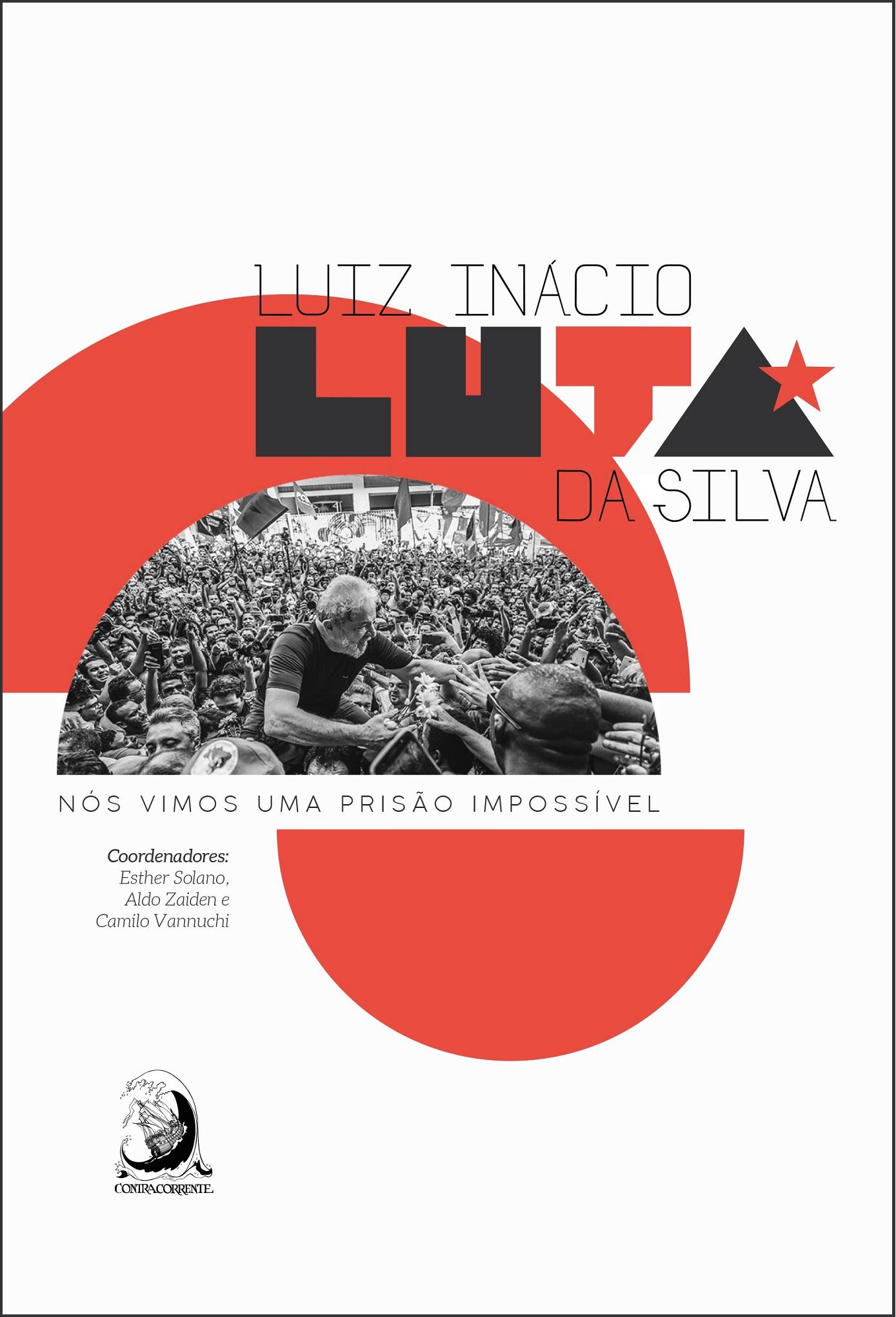 Luiz Inácio Luta da Silva: nós vimos uma prisão impossível, livro de Esther Solano, Camilo Vannuchi, Aldo Zaiden (orgs.)