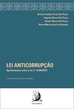 Lei anticorrupção - Apontamentos sobre a lei n. 12.846/2013, livro de Antonio Araldo Neves Dal Pozzo, Augusto Dal Pozzo, Beatriz Neves Dal Pozzo, Renan Marcondes Facchinatto
