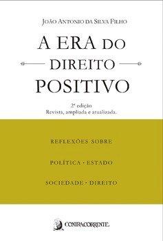 A era do direito positivo - Reflexões sobre política, Estado, sociedade e direito, livro de João Antonio da Silva Filho