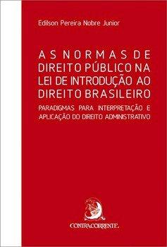 As normas de direito público na lei de introdução ao direito brasileiro. Paradigmas para interpretação e aplicação do direito administrativo, livro de Edilson Pereira Nobre Junior