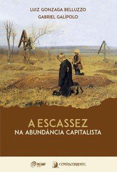 A escassez na abundância capitalista, livro de Luiz Gonzaga Belluzzo, Gabriel Galípolo