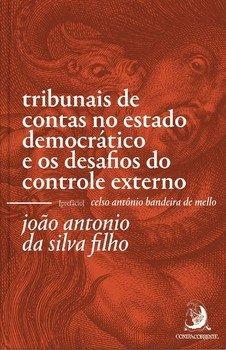 Tribunais de contas no Estado democrático e os desafios do controle externo, livro de João Antonio da Silva Filho
