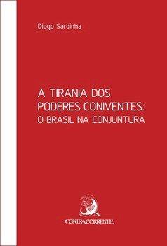 A tirania dos poderes coniventes. O Brasil na conjuntura, livro de Diogo Sardinha