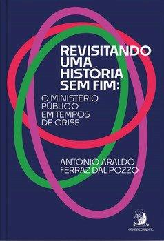 Revisitando uma história sem fim. O Ministério Público em tempos de crise, livro de Antonio Araldo Ferraz Dal Pozzo