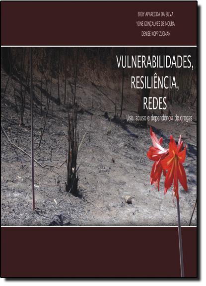 Vulnerabilidades, Resiliência, Redes: Uso, Abuso e Dependência de Drogas, livro de Eroy Aparecida da Silva
