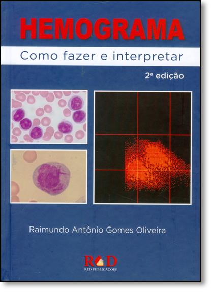 Hemograma: Como Fazer e Interpretar - Acompanha Cd-rom, livro de Raimundo Antônio Gomes Oliveira