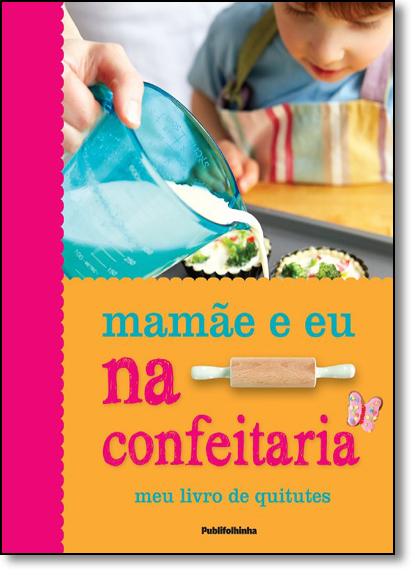 Mamãe e Eu na Confeitaria: Meu Livro de Quitutes, livro de Dorling Kindersley