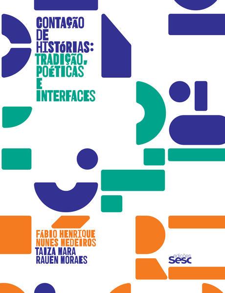 Contação de Histórias: Tradição, poéticas e interfaces, livro de Fábio Henrique Nunes Medeiros, Taiza Mara Rauen Moraes (orgs.)