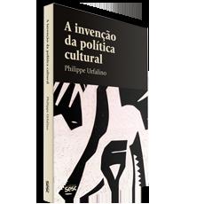 A invenção da política cultural, livro de Philippe Urfalino