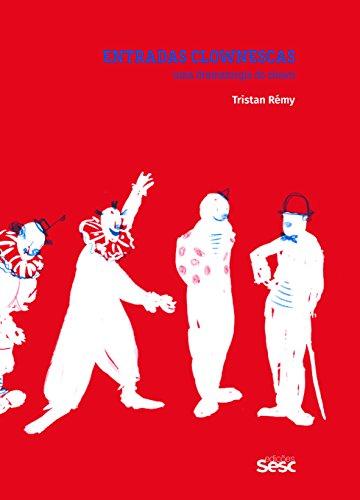 Entradas Clownescas - Uma dramaturgia do clown, livro de Tristan Rémy