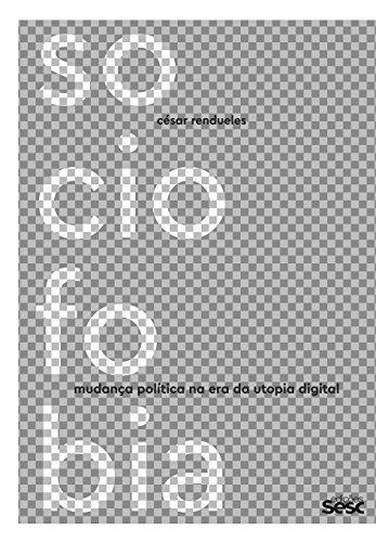 Sociofobia. Mudança Política na Era da Utopia Digital, livro de César Rendueles