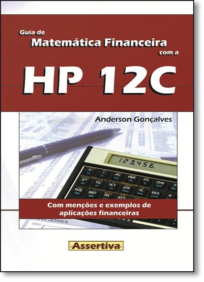 Guia de Matemática Financeira Com a Hp 12c, livro de Anderson Gonçalves