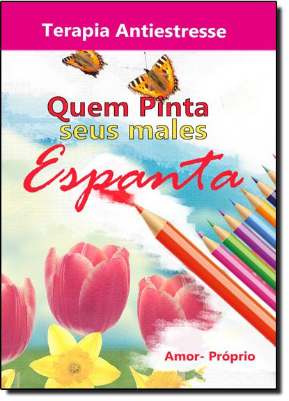 Quem Pinta Seus Males Espanta - Terapia Antiestresse - Livro de Colorir, livro de Renata Carvalho