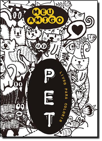 Meu Amigo Pet: Mundo Encantado - Terapia Antiestresse - Livro de Colorir, livro de ARTE E VIDA