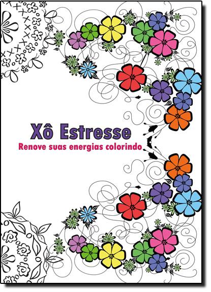 Xo Estresse: Renove Suas Energias - Terapia Antiestresse - Livro de Colorir, livro de ARTE E VIDA