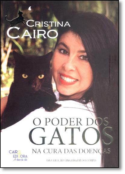 Poder dos Gatos na Cura das Doenças, O - Coleção Linguagem do Corpo, livro de Cristina Cairo