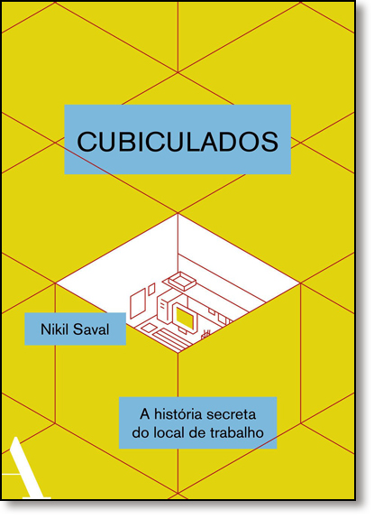 Cubiculados: Uma História Secreta do Local de Trabalho, livro de Nikil Saval