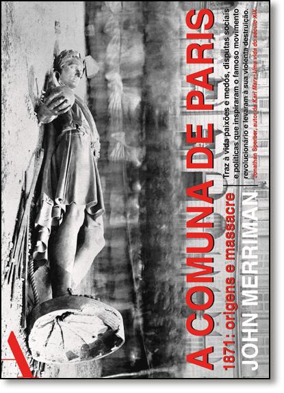 Comuna de Paris, A - 1871: Origens e Massacre, livro de John Merriman