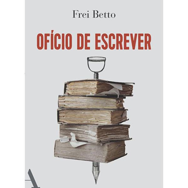 O Ofício de Escrever, livro de Frei Betto