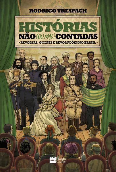 Histórias não (ou mal) contadas : Revoltas, golpes e revoluções no Brasil, livro de Rodrigo Trespach