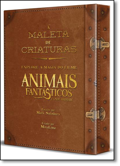 Maleta de Criaturas, A: Explore a Magia do Filme Animais Fantásticos e Onde Habitam, livro de Mark Salisbury