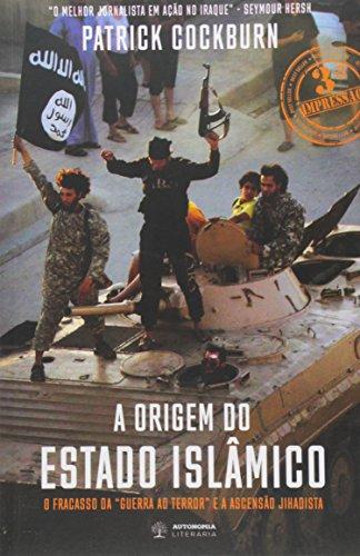 A Origem do Estado Islâmico. O Fracasso da Guerra ao Terror e a Ascensão Jihadista, livro de Patrick Cockburn