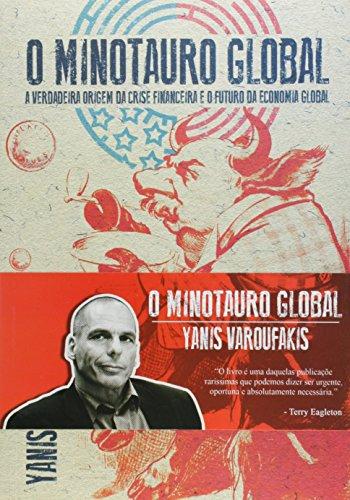 O Minotauro Global. A Verdadeira Origem da Crise Financeira e o Futuro da Economia Global, livro de Yanis Varoufakis