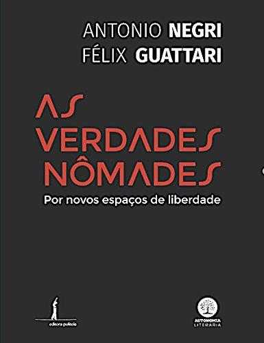 As Verdades Nômades. Por Novos Espaço de Liberdade, livro de Antonio Negri, Felix Guatarri