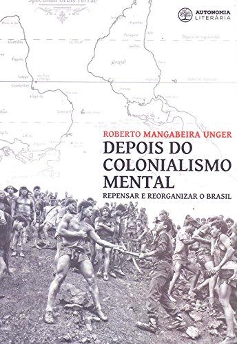 Depois do colonialismo mental: repensar e reorganizar o Brasil, livro de Roberto Mangabeira Unger