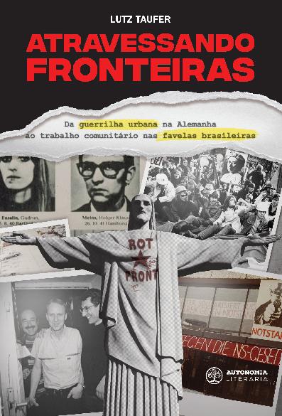 Atravessando fronteiras – Da guerrilha urbana na Alemanha ao trabalho comunitário nas favelas brasileiras, livro de Lutz Taufer