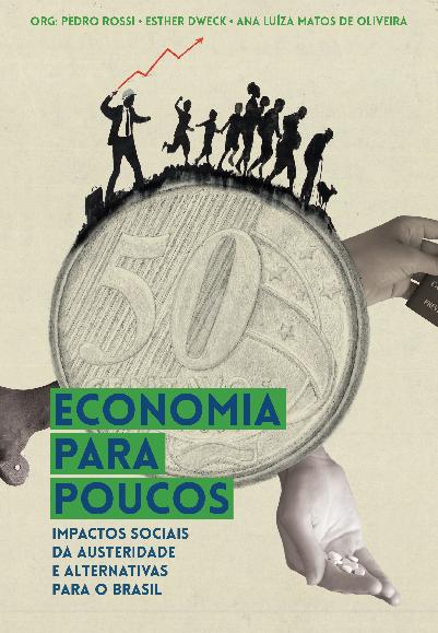Economia para poucos - Impactos sociais da austeridade e alternativas para o Brasil, livro de Ana Luiza Matos de Oliveira, Esther Dweck, Pedro Rossi