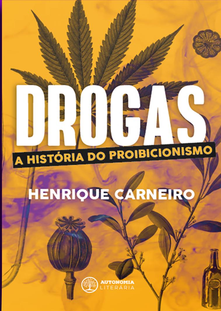 Drogas - A história do proibicionismo, livro de Henrique Carneiro
