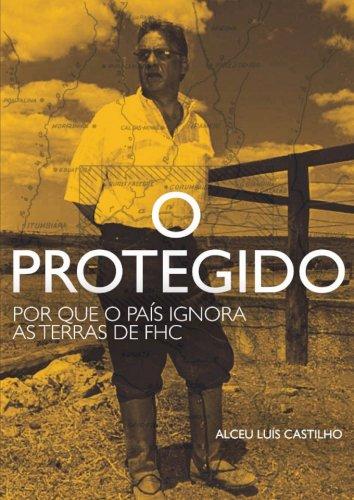 O protegido - Por que o país ignora as terras de FHC, livro de Alceu Luís Castilho