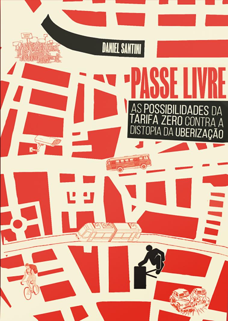 Passe Livre. As possibilidades da tarifa zero contra a distopia da uberização, livro de Daniel Santini
