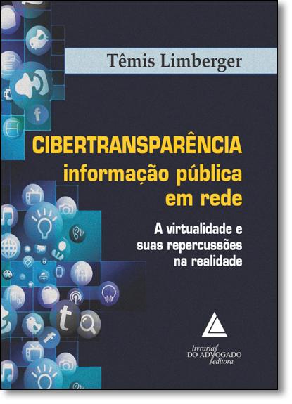 Cibertransparência Informação Pública em Rede: A Virtualidade e Suas Repercussões na Realidade, livro de Têmis Limberger