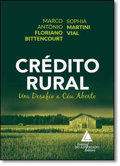 Crédito Rural: Um Desafio a Céu Aberto, livro de Marco Antônio Floriano Bittencourt