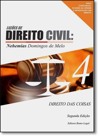 Lições de Direito Civil: Direito das Coisas - Vol.4, livro de Nehemias Domingos de Melo