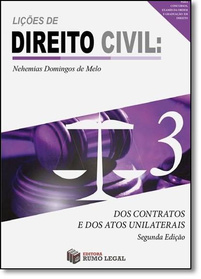 Lições de Direito Civil: Dos Contratos e dos Atos Unilaterais - Vol.3, livro de Nehemias Domingos de Melo