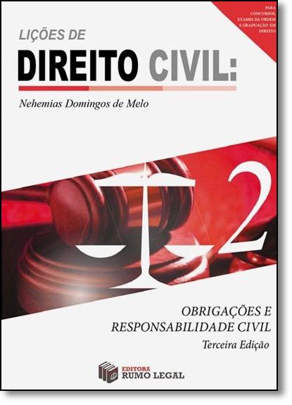 Lições de Direito Civil: Obrigações e Responsabilidade Civil - Vol.2, livro de Nehemias Domingos de Melo