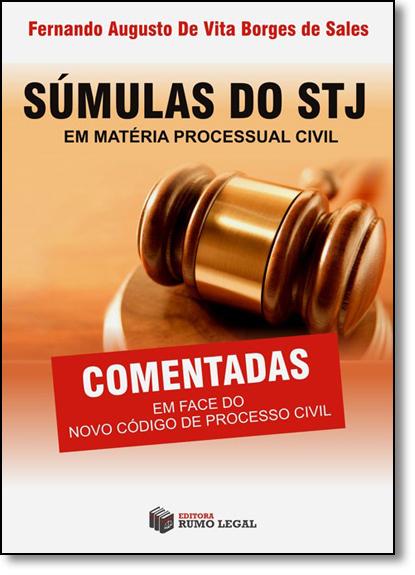 Súmulas do Stj em Matéria Processual Civil: Comentadas em Face do Novo Código de Processo Civil, livro de Fernando Augusto de Vita Borges de Sales
